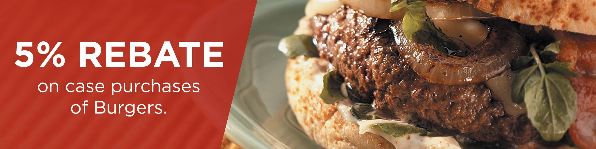 5% Rebate on case purchases of burgers.