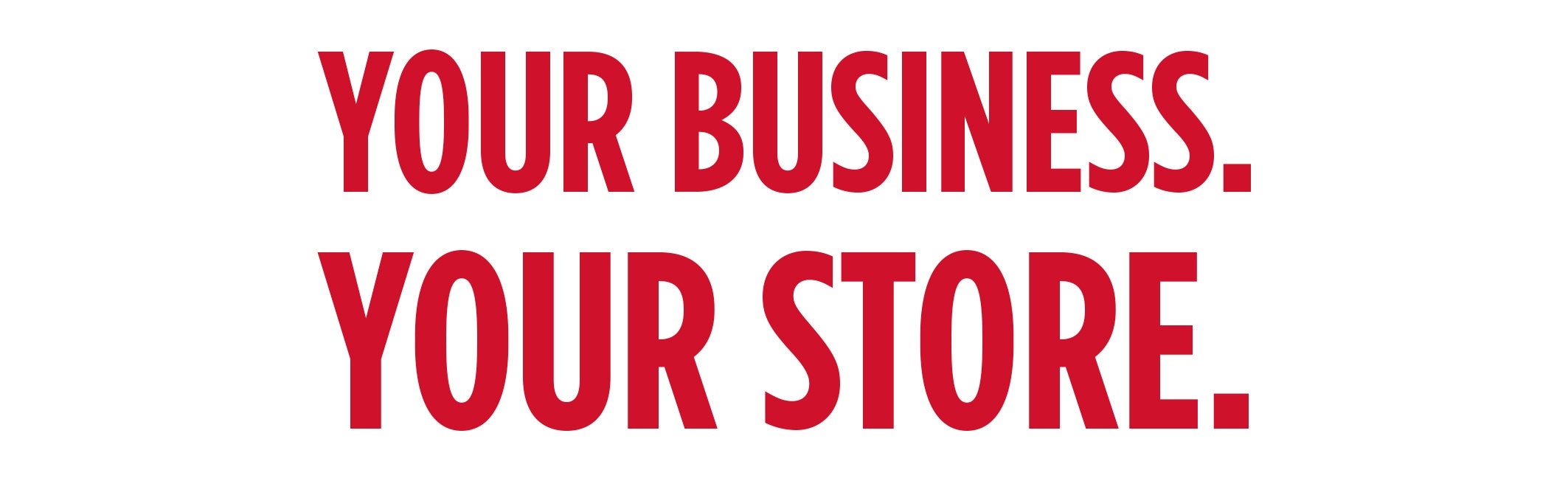 Your Business. Your Store.