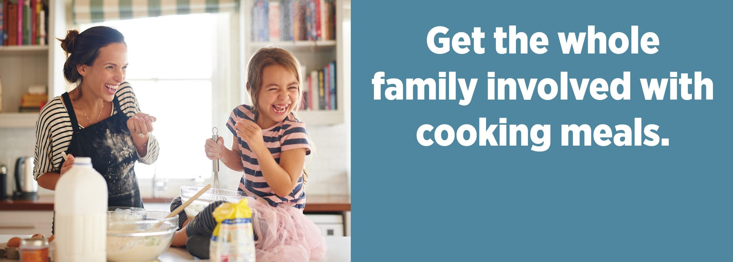 Get the wholefamily involved withcooking meals.